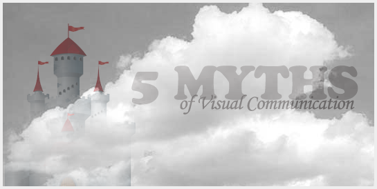 Post image for 5 Myths Of Visual Communication