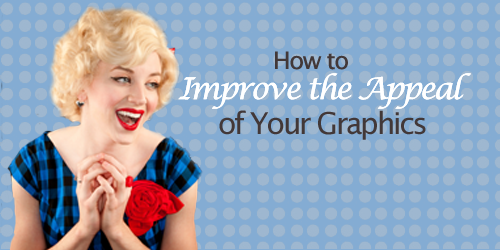 Post image for How to Improve the Appeal of Your Graphics